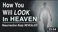 How will we look in Heaven